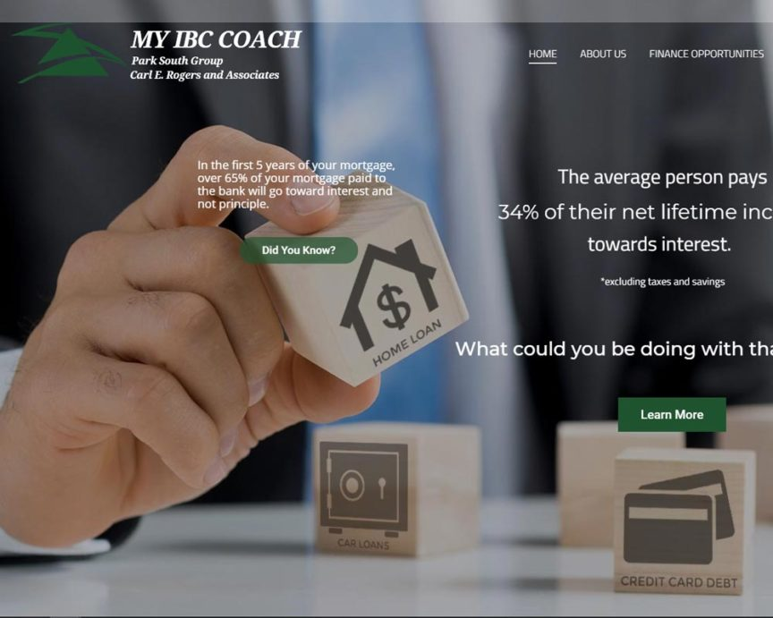 My IBC Coach. A financial company that shows you and helps you implement a financial program so that you can build a cash reserve, and then borrow from it for auto loans, school loans, mortgages, etc.